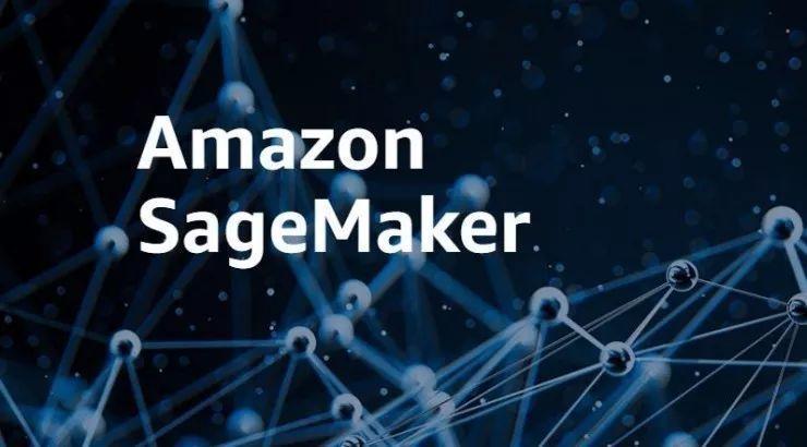 机器学习赋能企业,Amazon SageMaker成为重要抓手